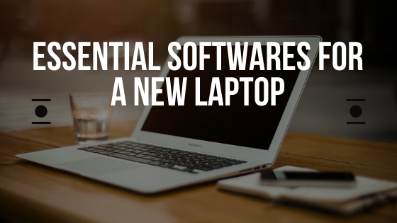 Essential Softwares for a new laptop